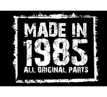 Made In 1985 All Original Parts - Funny Tshirts Photographic Print