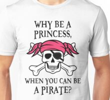 Why Be a Princess, When you can be a pirate? Unisex T-Shirt
