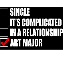 Single It's Complicated In A Relationship Art Major - Funny Tshirt Photographic Print