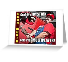 SexyMario MEME - Grab My Joystick, Lets Play Multiplayer! 2 Greeting Card