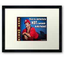 SexyMario MEME - That Is Definitely Not A Wrench In My Pocket 2 Framed Print