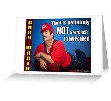SexyMario MEME - That Is Definitely Not A Wrench In My Pocket 2 Greeting Card