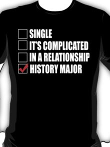 Single It's Complicated In A Relationship History Major - Funny Tshirts T-Shirt