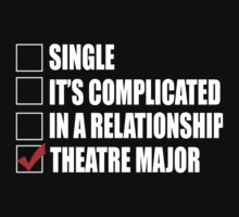 Single It's Complicated In A Relationship Theatre Major - TShirts & Hoodies by funnyshirts2015
