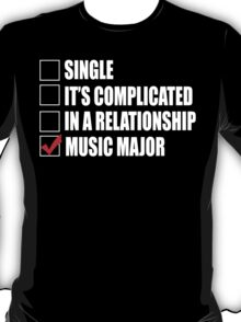 Single It's Complicated In A Relationship Music Major - Funny Tshirts T-Shirt