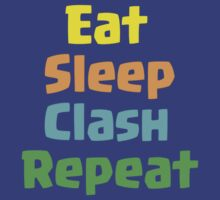 Eat Sleep Clash Repeat by roaldelite