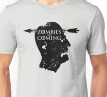Zombies are coming - Game Of Thrones Unisex T-Shirt