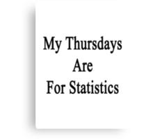 My Thursdays Are For Statistics  Canvas Print
