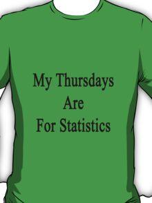 My Thursdays Are For Statistics  T-Shirt