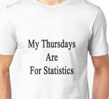 My Thursdays Are For Statistics  Unisex T-Shirt
