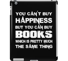 You Can't Buy Happiness But You Can Buy Books Which Is Pretty Much The Same Thing - Custom Tshirts iPad Case/Skin