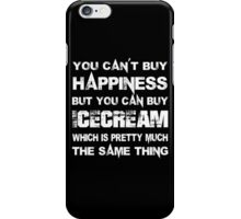 You Can't Buy Happiness But You Can Buy Icecream Which Is Pretty Much The Same Thing - TShirts & Hoodies iPhone Case/Skin