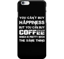 You Can't Buy Happiness But You Can Buy Coffee Which Is Pretty Much The Same Thing - Funny Tshirts iPhone Case/Skin