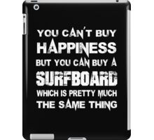 You Can't Buy Happiness But You Can Buy A Surfboard Which Is Pretty Much The Same Thing - TShirts & Hoodies iPad Case/Skin