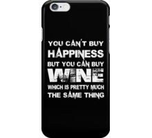You Can't Buy Happiness But You Can Buy Wine Which Is Pretty Much The Same Thing - TShirts & Hoodies iPhone Case/Skin