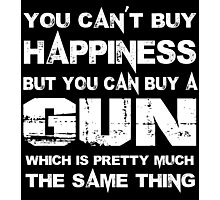 You Can't Buy Happiness But You Can Buy A Gun Which Is Pretty Much The Same Thing - TShirts & Hoodies Photographic Print