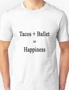 Tacos + Ballet = Happiness  T-Shirt