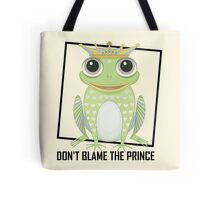 DON'T BLAME THE PRINCE Tote Bag
