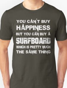You Can't Buy Happiness But You Can Buy A Surfboard Which Is Pretty Much The Same Thing - TShirts & Hoodies T-Shirt