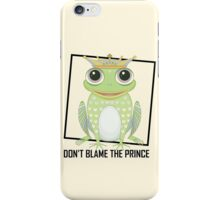 DON'T BLAME THE PRINCE iPhone Case/Skin