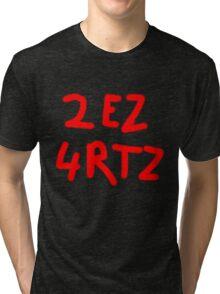 2 EZ 4 RTZ Tri-blend T-Shirt