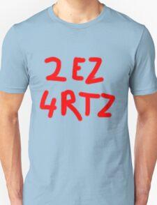2 EZ 4 RTZ Unisex T-Shirt