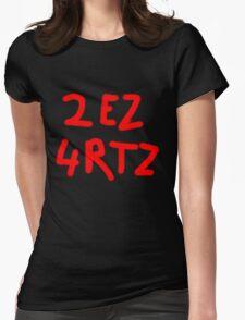2 EZ 4 RTZ Womens Fitted T-Shirt