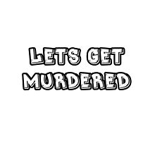 Let's Get Murdered - White by CallinghamM
