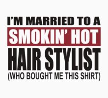 I'm Married To A Smokin Hot Hair Stylist Who Bought Me This Shirt - TShirts & Hoodies by funnyshirts2015