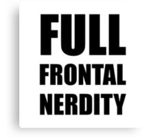 Full Frontal Nerdity Canvas Print