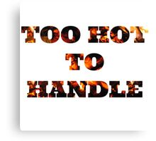 TOO HOT TO HANDLE Canvas Print