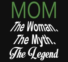 Mom The Woman. The Myth. The Legend - Custom Tshirts by custom111