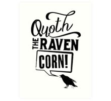 Quoth The Raven, Corn! Art Print