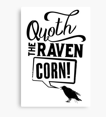 Quoth The Raven, Corn! Canvas Print
