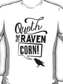 Quoth The Raven, Corn! T-Shirt