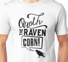 Quoth The Raven, Corn! Unisex T-Shirt