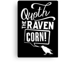 Quoth the Raven, Corn! (White) Canvas Print