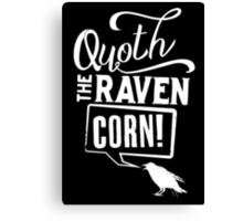 Quoth the Raven, Corn! (White) Canvas Print