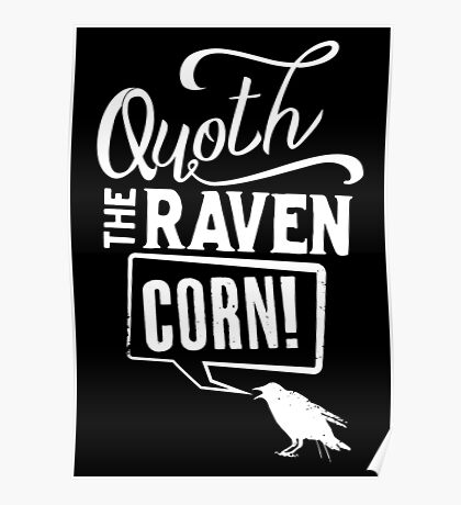 Quoth the Raven, Corn! (White) Poster