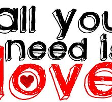All you need is love - Beatles by MyriahAbela555