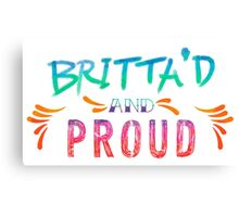 Community: Britta'd & Proud Canvas Print
