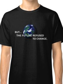 But The Future Refused To Change Classic T-Shirt