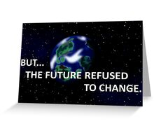 But The Future Refused To Change Greeting Card