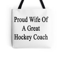 Proud Wife Of A Great Hockey Coach  Tote Bag