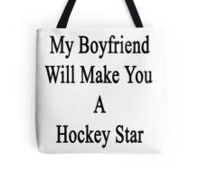 My Boyfriend Will Make You A Hockey Star  Tote Bag