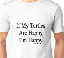 If My Turtles Are Happy I'm Happy  Unisex T-Shirt