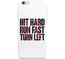 Hit hard, run fast, turn left iPhone Case/Skin