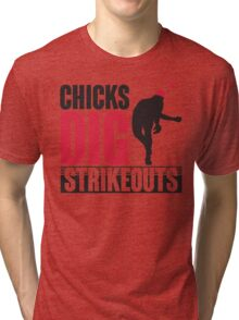 Chicks dig strikeouts Tri-blend T-Shirt