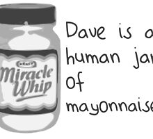 Dave = mayonnaise by LightSyde