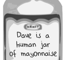Dave is a human jar of mayonnaise by LightSyde